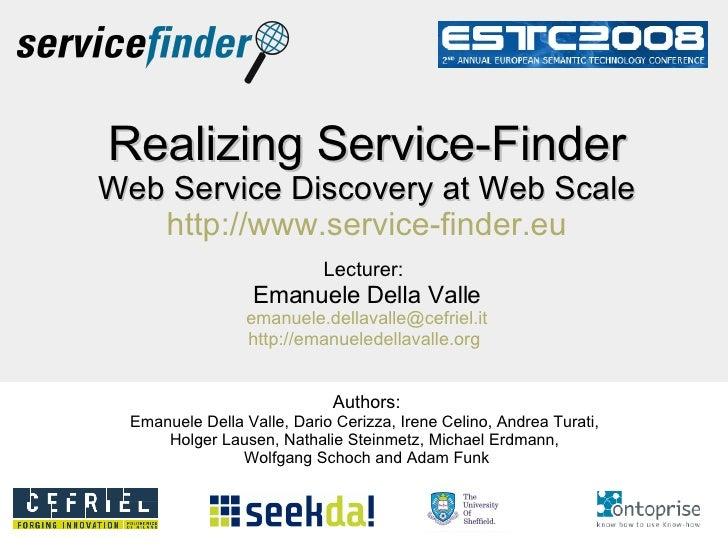 Realizing Service-Finder Web Service Discovery at Web Scale   http://www.service-finder.eu   Lecturer:   Emanuele Della Va...