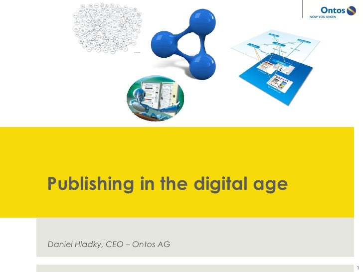 Publishing in the digital ageDaniel Hladky, CEO – Ontos AG                                1