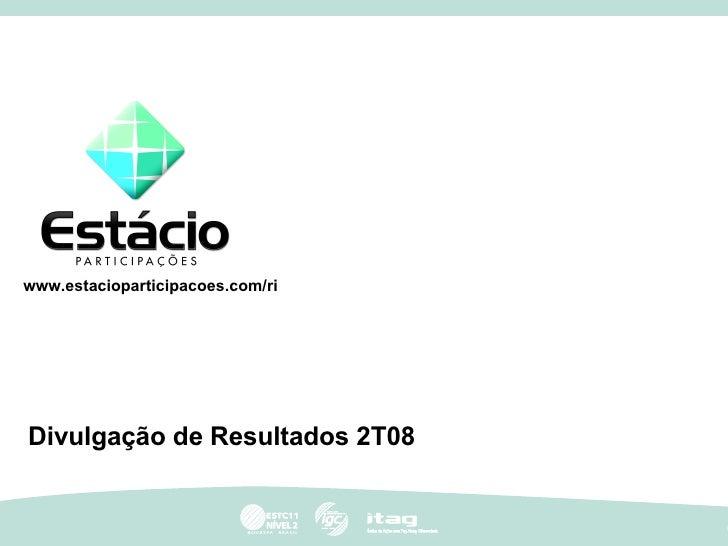 Divulgação de Resultados 2T08 www.estacioparticipacoes.com/ri