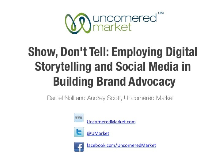 Show, Dont Tell: Employing Digital Storytelling and Social Media in    Building Brand Advocacy   Daniel Noll and Audrey Sc...