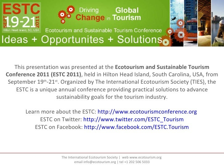 This presentation was presented at the  Ecotourism and Sustainable Tourism Conference 2011 (ESTC 2011) , held in Hilton He...