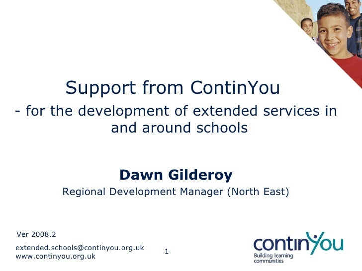 Support from ContinYou  - for the development of extended services in and around schools Dawn Gilderoy Regional Developmen...