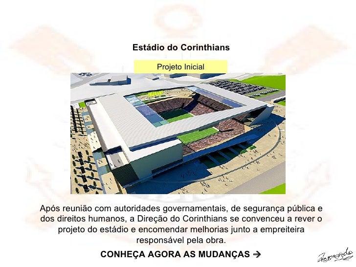 Estádio do Corinthians Após reunião com autoridades governamentais, de segurança pública e dos direitos humanos, a Direção...