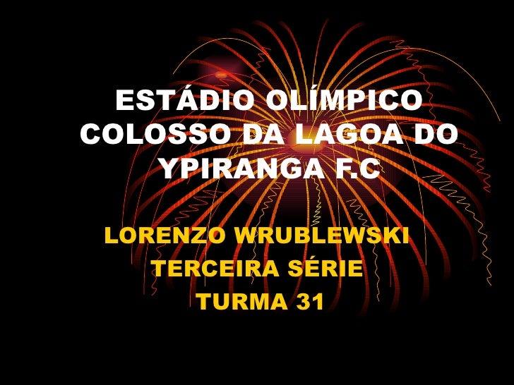 ESTÁDIO OLÍMPICO COLOSSO DA LAGOA DO YPIRANGA F.C LORENZO WRUBLEWSKI TERCEIRA SÉRIE TURMA 31