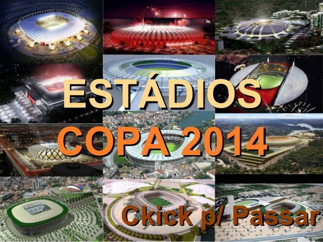 ESTÁDIOSESTÁDIOS COPA 2014COPA 2014 Ckick p/ PassarCkick p/ Passar
