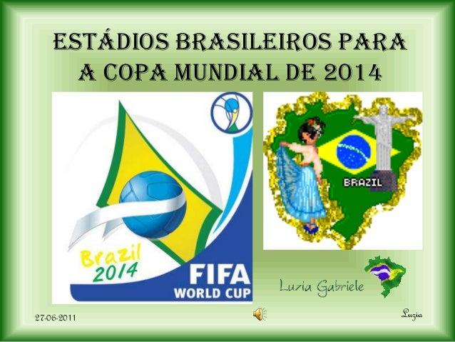 ESTÁDIOS BRASILEIROS PARA      A COPA MUNDIAL DE 201427-06-2011                  Luzia