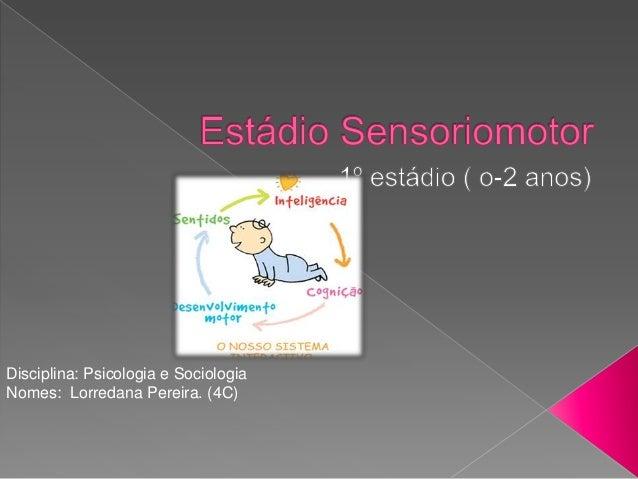 Disciplina: Psicologia e Sociologia Nomes: Lorredana Pereira. (4C)