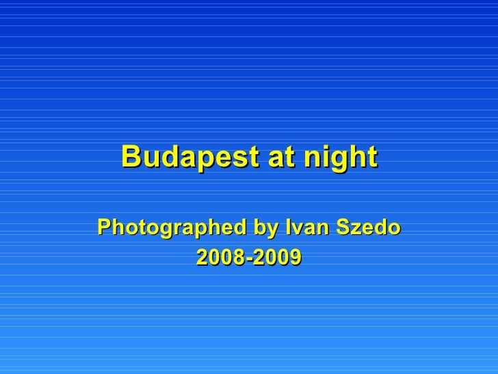 Budapest at night Photographed by Ivan Szedo 2008-2009
