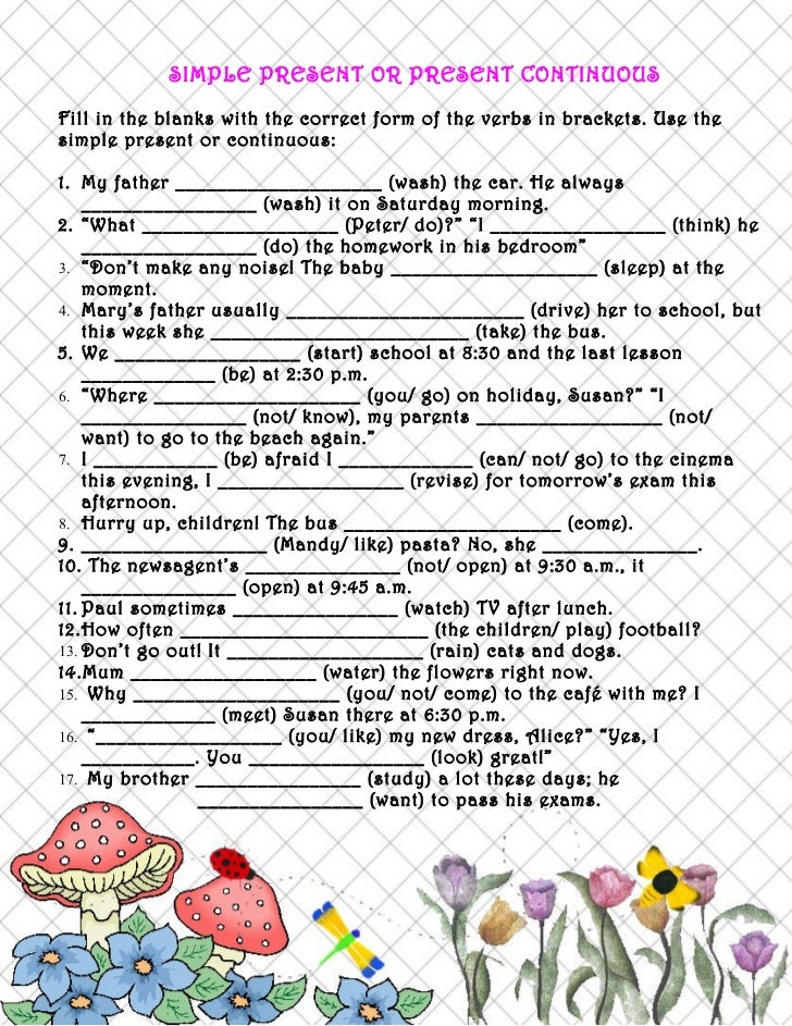 SIMPLE PRESENT OR PRESENT CONTINUOUSFill in the blanks with the correct form of the verbs in brackets. Use thesimple prese...
