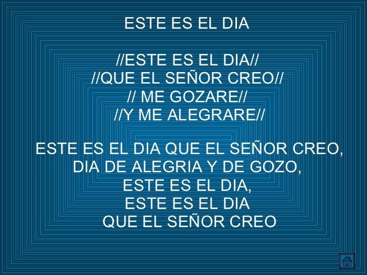 ESTE ES EL DIA //ESTE ES EL DIA//  //QUE EL SEÑOR CREO//  // ME GOZARE//  //Y ME ALEGRARE// ESTE ES EL DIA QUE EL SEÑOR CR...