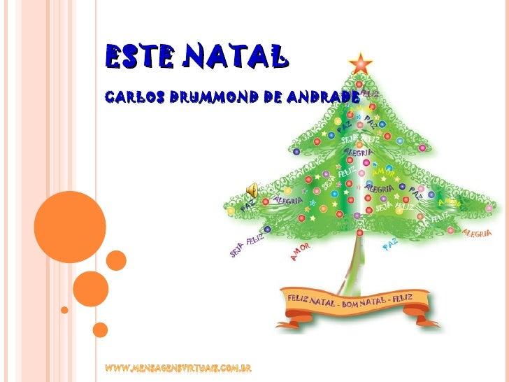 ESTE   NATAL CARLOS DRUMMOND DE ANDRADE