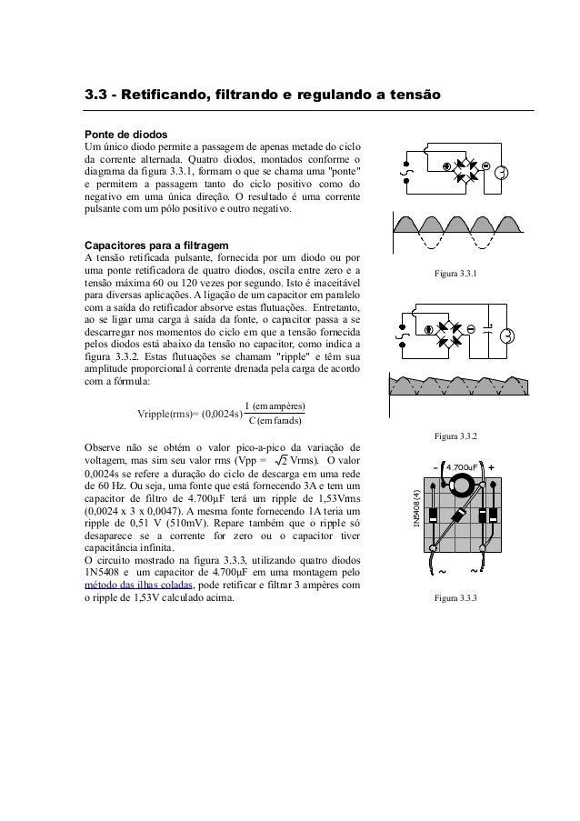 3.3 - Retificando, filtrando e regulando a tensão Ponte de diodos Um único diodo permite a passagem de apenas metade do ci...