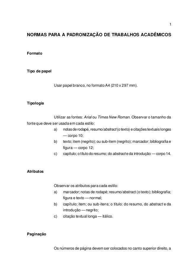 1 NORMAS PARA A PADRONIZAÇÃO DE TRABALHOS ACADÊMICOS Formato Tipo de papel Usar papel branco, no formato A4 (210 x 297 mm)...