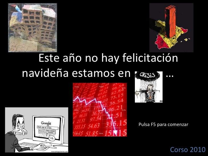 …Este año no hay felicitación navideña estamos en            … …<br />Pulsa F5 para comenzar<br />Corso 2010<br />