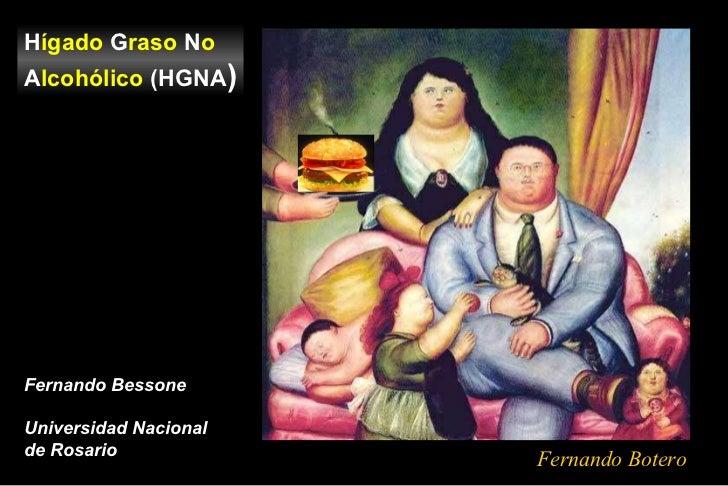 H ígado  G raso  N o  A lcohólico  (HGNA ) Fernando Bessone Universidad Nacional  de Rosario Fernando Botero