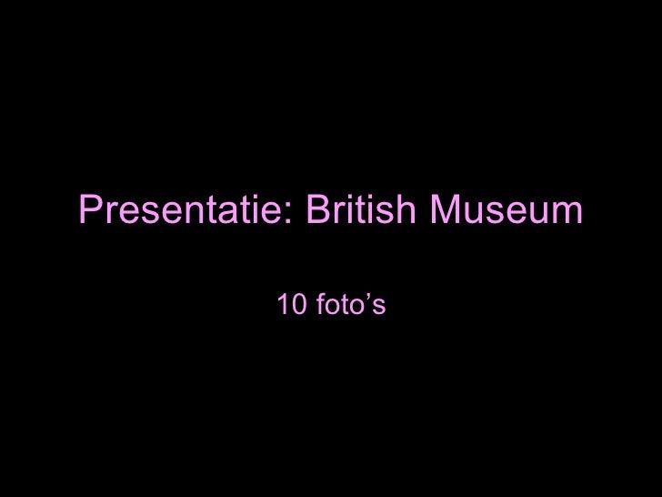 Presentatie: British Museum 10 foto's