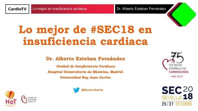 Lo mejor en insuficiencia cardiaca Dr. Alberto Esteban Fernández Lo mejor de #SEC18 en insuficiencia cardiaca Dr. Alberto ...
