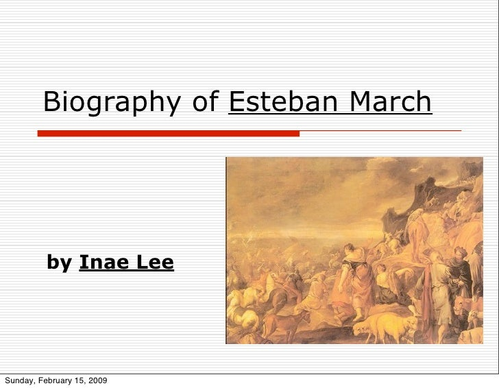 Biography of Esteban March               by Inae Lee     Sunday, February 15, 2009