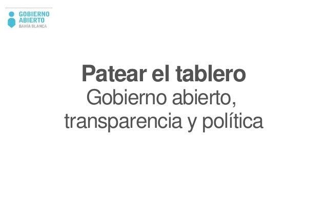 Patear el tablero  Gobierno abierto,  transparencia y política
