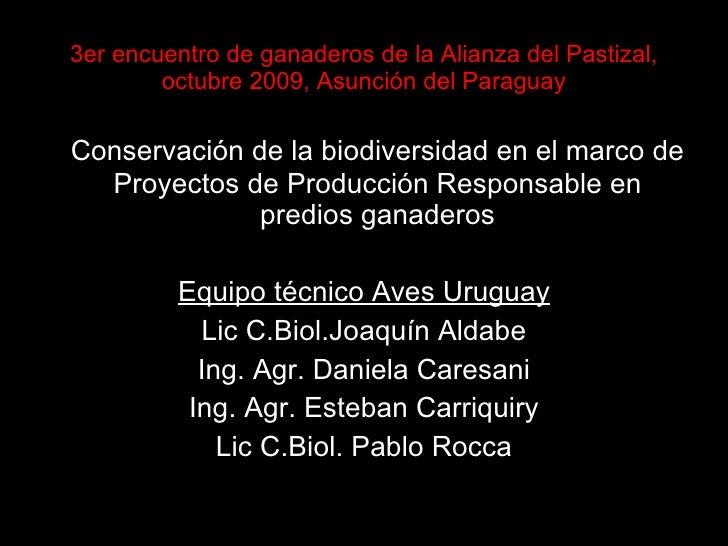 3er encuentro de ganaderos de la Alianza del Pastizal, octubre 2009, Asunción del Paraguay <ul><li>Conservación de la biod...
