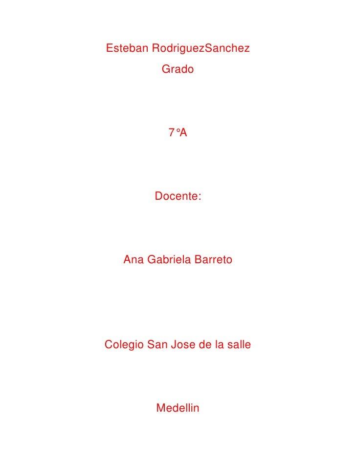 Esteban RodriguezSanchez          Grado            7°A         Docente:   Ana Gabriela BarretoColegio San Jose de la salle...