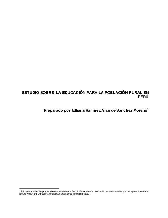 ESTUDIO SOBRE LA EDUCACIÓN PARA LA POBLACIÓN RURAL EN PERÚ Preparado por Elliana Ramírez Arce de Sanchez Moreno1 1 Educado...