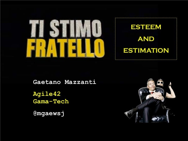 ESTEEM                      AND                   ESTIMATIONGaetano MazzantiAgile42Gama-Tech@mgaewsj