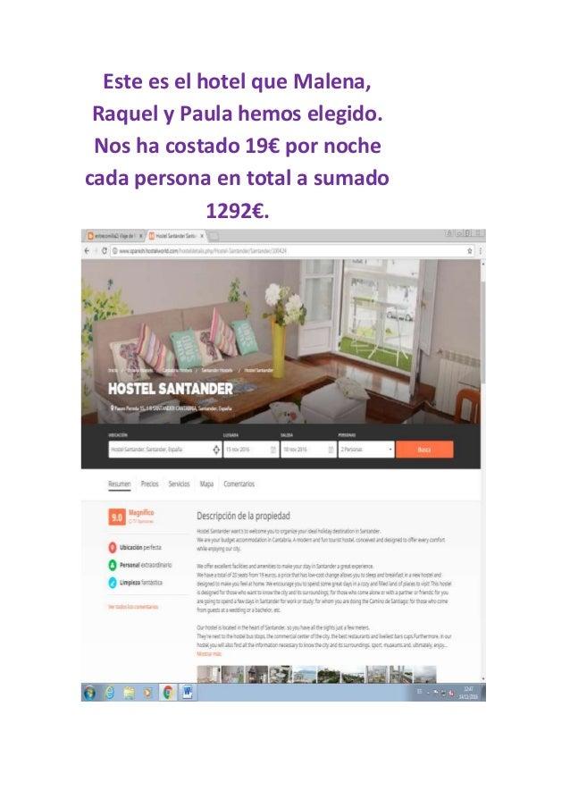 Este es el hotel que Malena, Raquel y Paula hemos elegido. Nos ha costado 19€ por noche cada persona en total a sumado 129...