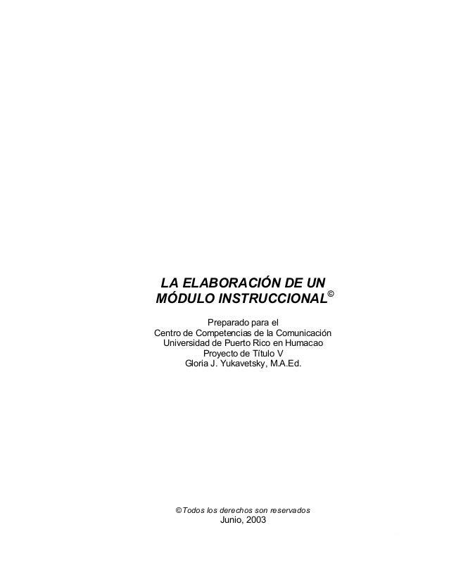 LA ELABORACIÓN DE UN MÓDULO INSTRUCCIONAL© Preparado para el Centro de Competencias de la Comunicación Universidad de Puer...