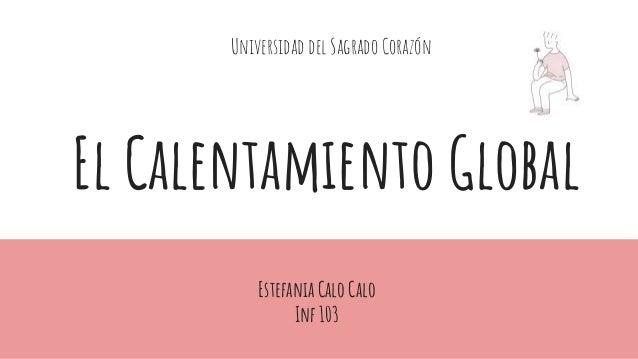 El Calentamiento Global Estefania Calo Calo Inf 103 Universidad del Sagrado Corazón