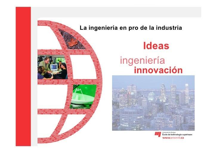 La ingeniería en pro de la industria                      Ideas               ingeniería                    innovación