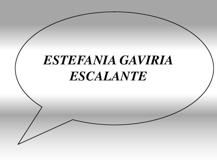 ESTEFANIA GAVIRIA ESCALANTE <br />