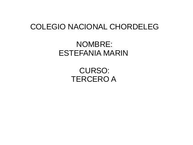 COLEGIO NACIONAL CHORDELEGNOMBRE:ESTEFANIA MARINCURSO:TERCERO A
