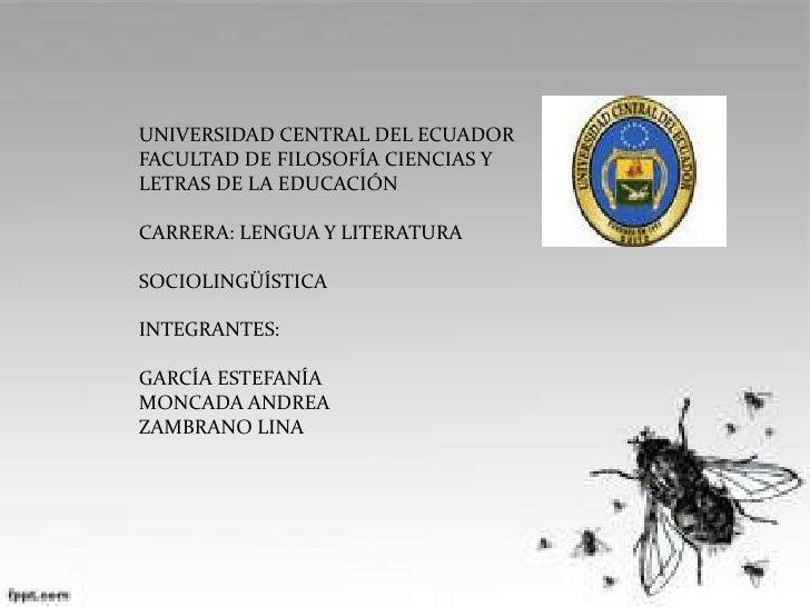 UNIVERSIDAD CENTRAL DEL ECUADORFACULTAD DE FILOSOFÍA CIENCIAS YLETRAS DE LA EDUCACIÓNCARRERA: LENGUA Y LITERATURASOCIOLING...