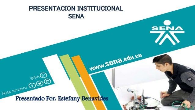 PRESENTACION INSTITUCIONAL SENA Presentado Por: Estefany Benavides