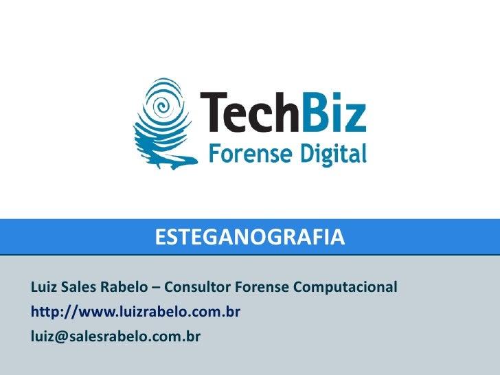 ESTEGANOGRAFIA Luiz Sales Rabelo – Consultor Forense Computacional http://www.luizrabelo.com.br [email_address]
