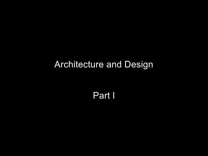 Architecture and Design        Part I