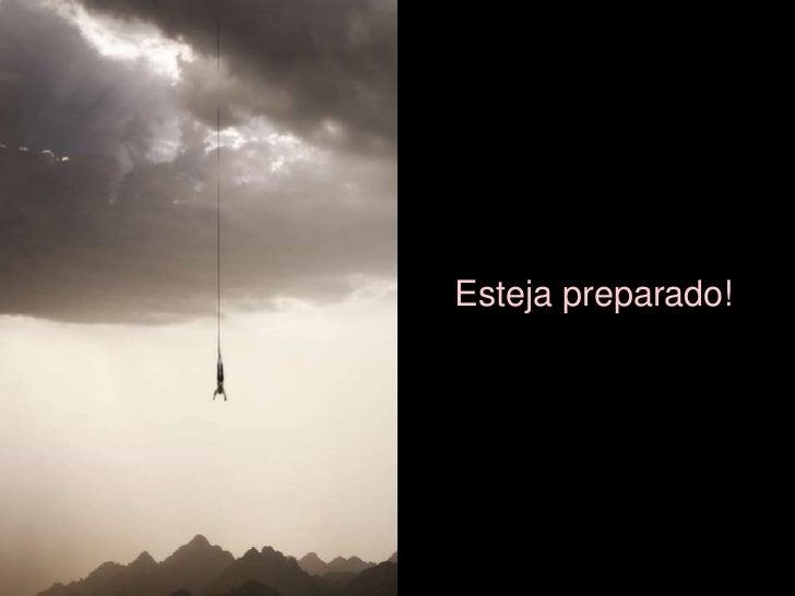 Esteja preparado!