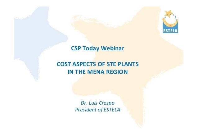 CSP Today WebinarCOST ASPECTS OF STE PLANTS   IN THE MENA REGION       Dr. Luis Crespo     President of ESTELA