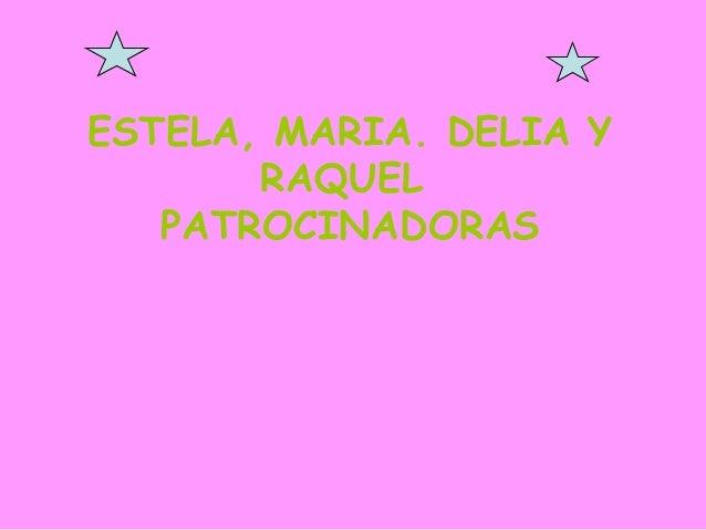 ESTELA, MARIA. DELIA Y RAQUEL PATROCINADORAS