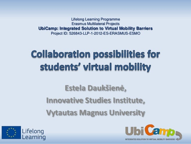 Lifelong Learning Programme Erasmus Multilateral Projects  UbiCamp: Integrated Solution to Virtual Mobility Barriers Proje...