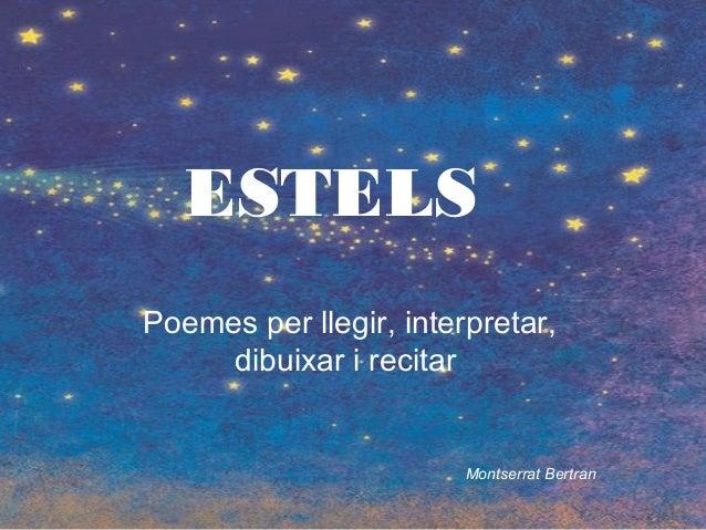 ESTELS Poemes per llegir, interpretar, dibuixar i recitar Montserrat Bertran