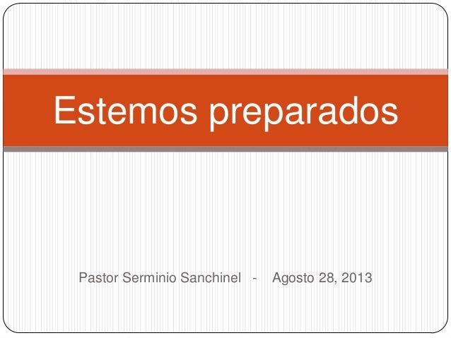 Estemos preparados  Pastor Serminio Sanchinel -  Agosto 28, 2013