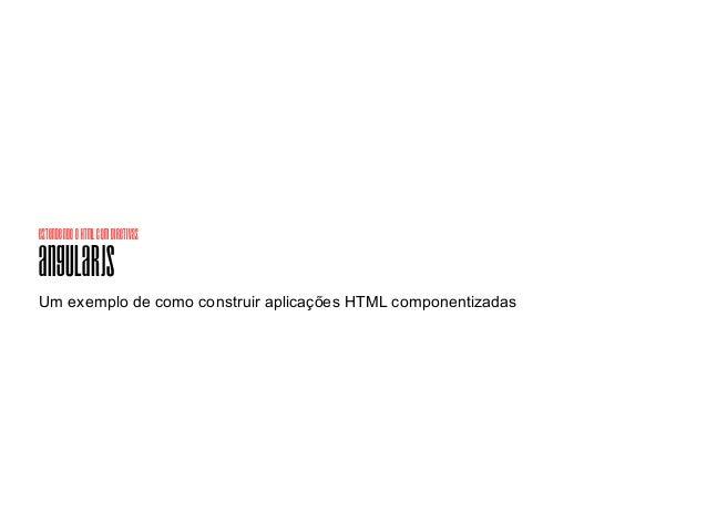 estendendoohtmlcomdiretivas AngularJS Um exemplo de como construir aplicações HTML componentizadas