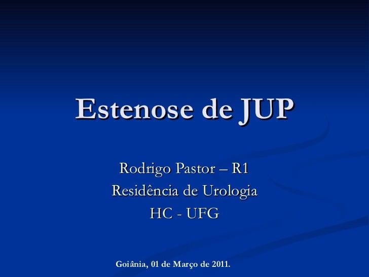 Estenose de JUP Rodrigo Pastor – R1 Residência de Urologia HC - UFG Goiânia, 01 de Março de 2011.