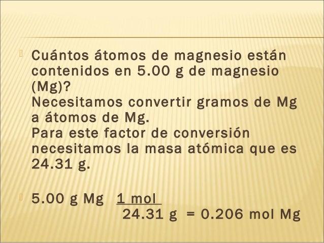  Cuántos átomos de magnesio están contenidos en 5.00 g de magnesio (Mg)? Necesitamos convertir gramos de Mg a átomos de M...