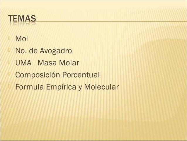  Mol  No. de Avogadro  UMA Masa Molar  Composición Porcentual  Formula Empírica y Molecular