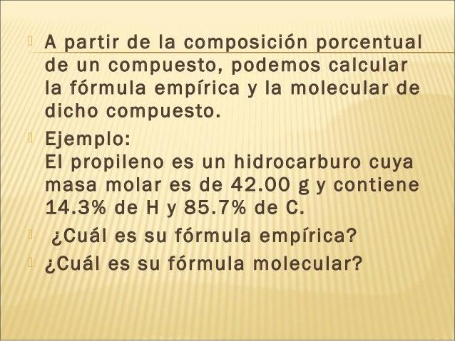  A partir de la composición porcentual de un compuesto, podemos calcular la fórmula empírica y la molecular de dicho comp...