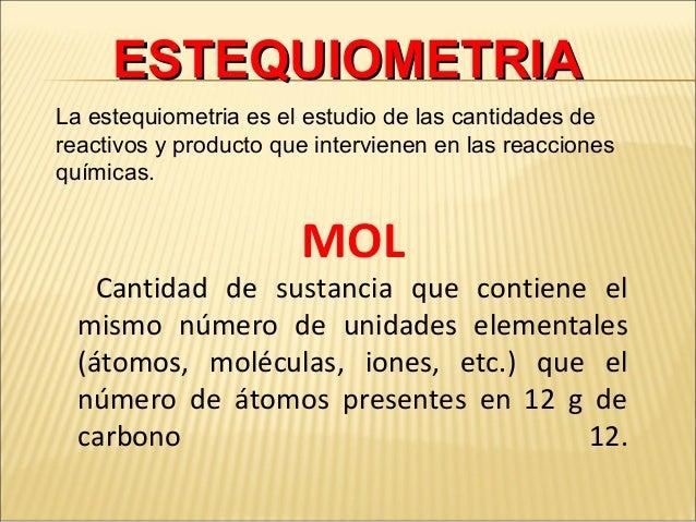 La estequiometria es el estudio de las cantidades de reactivos y producto que intervienen en las reacciones químicas. ESTE...