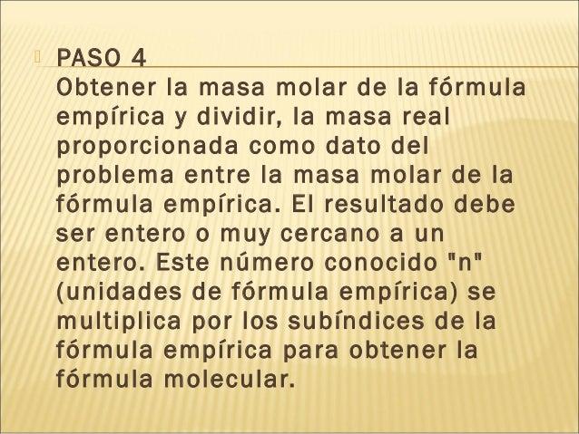  PASO 4 Obtener la masa molar de la fórmula empírica y dividir, la masa real proporcionada como dato del problema entre l...
